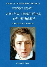 Heinrich Heines Versepen, Erzählprosa und Memoiren. Ausgewählte Werke I