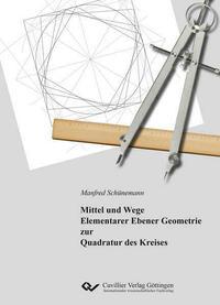 Mittel und Wege Elementarer Ebener Geometrie zur Quadratur des Kreises