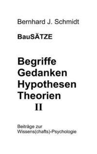 BauSÄTZE: Begriffe - Gedanken - Hypothesen - Theorien II
