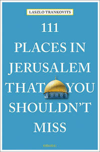 111 Places in Jerusalem That You Shouldn't...