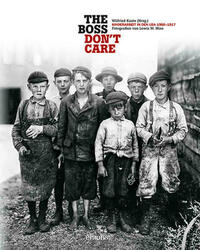 The boss don't care. Kinderarbeit in den USA 1908-1917