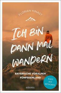 Ich bin dann mal wandern. Münchner Umland und Fünf-Seen-Land