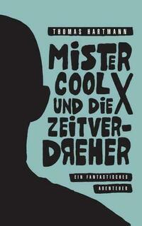 Mister Cool X und die Zeitverdreher