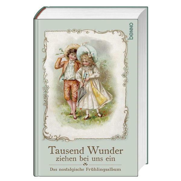 Tausend Wunder Ziehen Bei Uns Ein Das Nostalgische Frühlingsalbum Von Walter Benjamin Paula Dehmel Annette Von Droste Hülshoff Hans Fallada