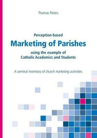 Perception-based Marketing of Parishes using the example of Catholic Academics and Students