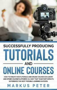Successfully Producing Tutorials and Online Courses