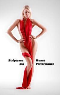 Striptease als Kunst Performance