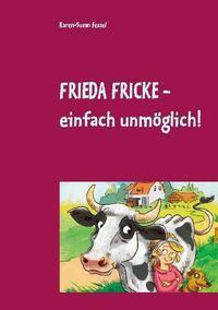 Frieda Fricke - einfach unmöglich!