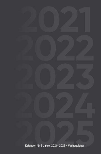 KALENDER FÜR 5 JAHRE, 2021 - 2025 - WOCHENPLANER von Ingo ...