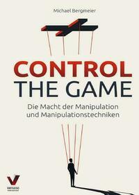 CONTROL THE GAME – die Macht der Manipulation und Manipulationstechniken: