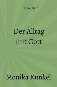 Themenheft / Der Alltag mit Gott