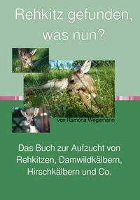 Rehkitz gefunden, was nun? Buch zur Aufzucht von Rehkitz, Damwildkalb, Hirschkalb & Co.