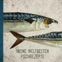 Kochbücher / MEINE WELTBESTEN FISCHREZEPTE