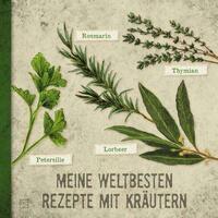 Kochbücher / Meine weltbesten Rezepte mit Kräutern