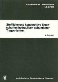 Schriftenreihe der Zementindustrie Heft 51: Stoffliche und konstruktive Eigenschaften hydraulisch gebundener Tragschichten