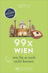 Wien Reiseführer: 99x Wien wie Sie es noch nicht kennen. Erstaunliches und Überraschendes über Wien und Umgebung. Der etwas andere Stadtführer. Denn Wien ist mehr als Sissi und Schönbrunn. NEU 2018