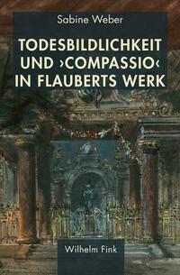 Todesbildlichkeit und 'compassio' in Flauberts Werk