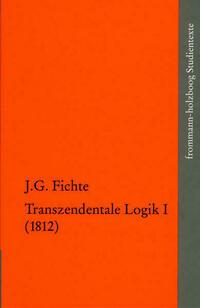 Johann Gottlieb Fichte: Die späten wissenschaftlichen Vorlesungen / IV,1: ›Transzendentale Logik I (1812)‹