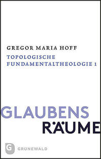Glaubensräume - Topologische Fundamentaltheologie