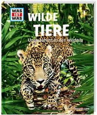 WAS IST WAS Band 13 Wilde Tiere. Ungezähmt in der Wildnis