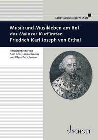 Musik und Musikleben am Hof des Mainzer Kurfürsten Friedrich Karl Joseph von Erthal