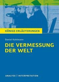Die Vermessung der Welt von Daniel Kehlmann. Königs Erläuterungen.