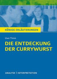 Die Entdeckung der Currywurst von Uwe Timm. Königs Erläuterungen.