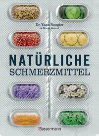 Natürliche Schmerzmittel. Umfassende Hilfe. Von Arthritis bis Zahnschmerzen