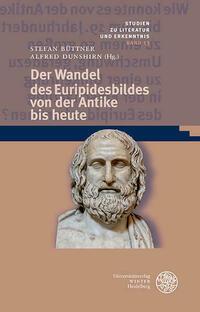 Der Wandel des Euripidesbildes von der Antike bis heute
