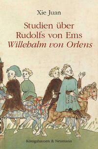 Studien über Rudolfs von Ems' ,Willehalm von Orlens'