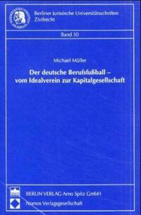 Der deutsche Berufsfußball - vom Idealverein zur Kapitalgesellschaft