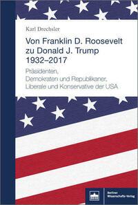 Von Franklin D. Roosevelt bis Donald J. Trump. 1932–2017