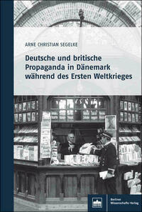 Deutsche und britische Propaganda in Dänemark während des Ersten Weltkrieges