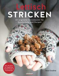 Lettisch stricken. 50 originelle Strickmuster für Handschuhe und Stulpen.