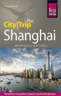 Reise Know-How Reiseführer Shanghai (CityTrip PLUS) mit Hangzhou und Suzhou