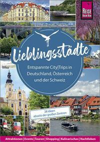 Lieblingsstädte – Entspannte CityTrips in Deutschland, Österreich und der Schweiz : 28 Ideen abseits der großen Zentren