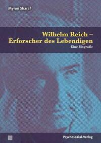 Wilhelm Reich – Erforscher des Lebendigen