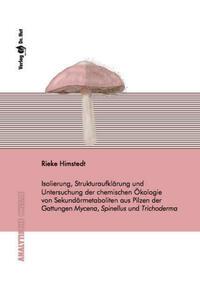 Isolierung, Strukturaufklärung und Untersuchung der chemischen Ökologie von Sekundärmetaboliten aus Pilzen der Gattungen Mycena, Spinellus und Trichoderma