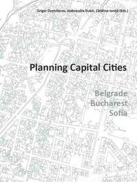Planning Capital Cities, Belgrade, Bucharest, Sofia