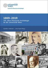 1869-2019. 150 Jahre Klassische Archäologie an der Universität Wien