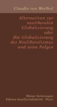 Alternativen zur neoliberalen Globalisierung oder Die Globalisierung des Neoliberalismus und seine Folgen