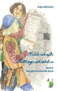 Heldenhafte Rittergeschichten Band 1: Das geheimnisvolle Buch