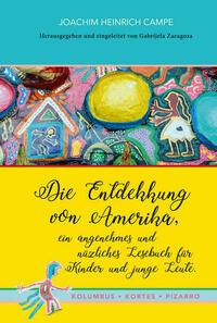 Die Entdekkung von Amerika, ein angenehmes und nüzliches Lesebuch für Kinder und junge Leute. Kolumbus · Kortes · Pizarro