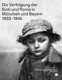 Die Verfolgung der Sinti und Roma in München und Bayern 1933–1945