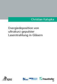 Energiedeposition von ultrakurz gepulster Laserstrahlung in Gläsern