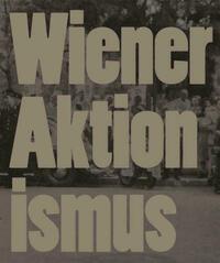 Wiener Aktionismus Kunst und Aufbruch im Wien der 1960er-Jahre