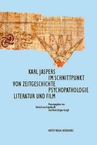 Karl Jaspers im Schnittpunkt von Zeitgeschichte, Psychopathologie, Literatur und Film
