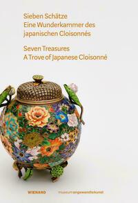 Sieben Schätze. Eine Wunderkammer des Japanischen Cloisonnés