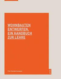 Wohnbauten entwerfen. Ein Handbuch zur Lehre