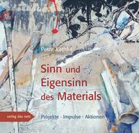 Sinn und Eigensinn des Materials